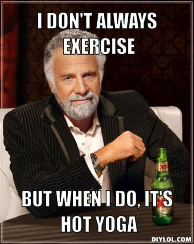 resized_the-most-interesting-man-in-the-world-meme-generator-i-don-t-always-exercise-but-when-i-do-it-s-hot-yoga-617cfb
